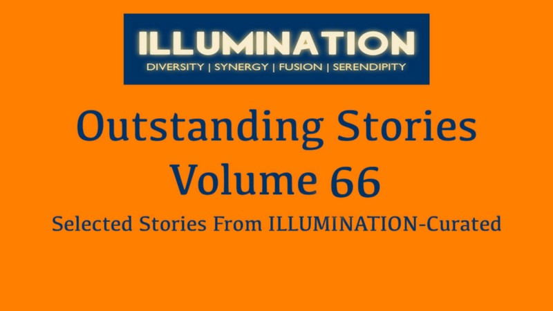 Outstanding Stories—Volume 66 Selected stories from top writers of ILLUMINATION-Curated by Dr Mehmet Yildiz