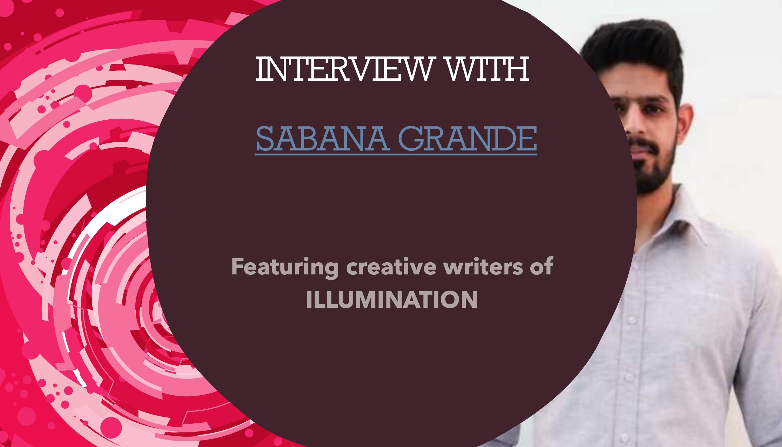 Interview with Sabana Grande Featuring creative writers of ILLUMINATION by Dr Mehmet Yildiz on ILLUMINATION—Medium