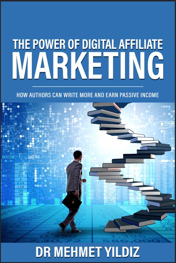 The Power of Digital Affiliate Marketing -Chapter 24 on ILLUMINATION Book Chapters—Medium authored by Dr Mehmet Yildiz digitalmehmet.com